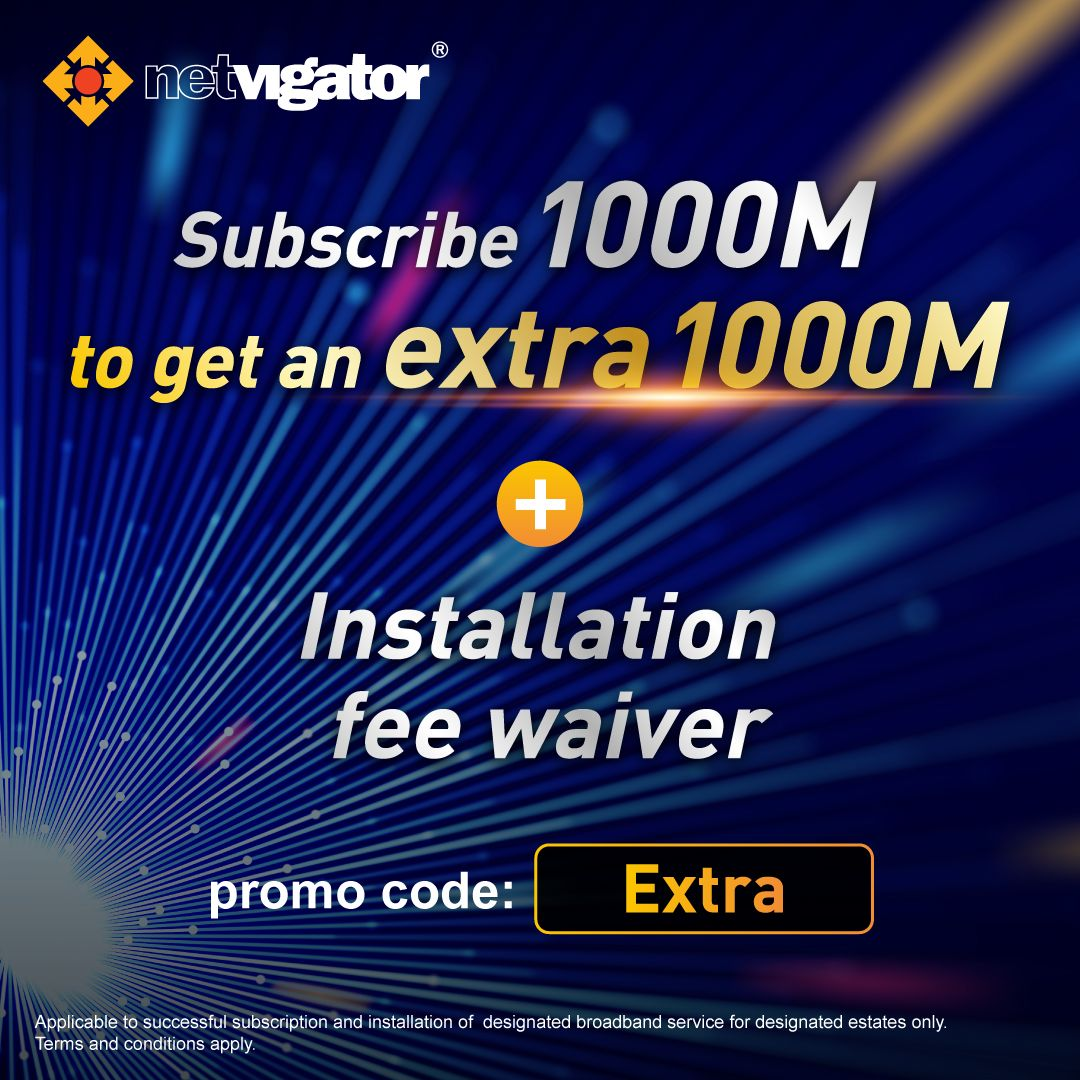 Subscribe 1000M to get an extra 1000M and enjoy Installation fee waiver